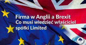 Firma w Anglii a Brexit. Co musi wiedzieć właściciel spółki Limited