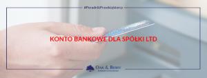 Konto bankowe dla spółki ltd - co jak i gdzie