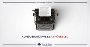 Konto bankowe dla spółki LTD. Sprawdź, jakie masz możliwości i jak wybrać najlepsze konto dla Twojej firmy