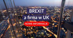 Brexit a firma w UK. nowe informacje