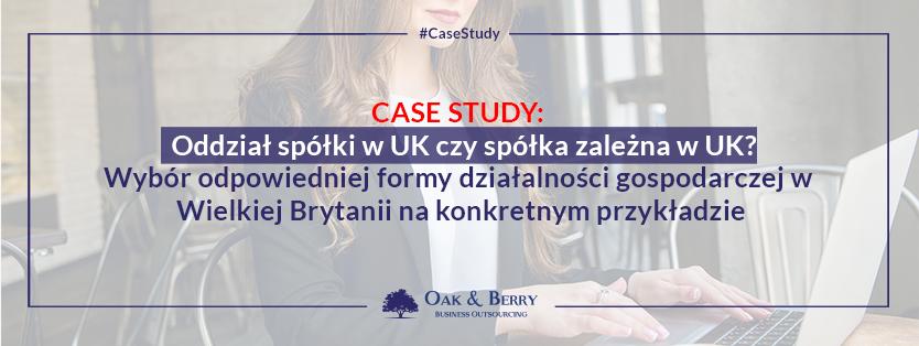CASE STUDY: Oddział spółki w UK czy spółka zależna w UK? Wybór odpowiedniej formy działalności gospodarczej w Wielkiej Brytanii na konkretnym przykładzie