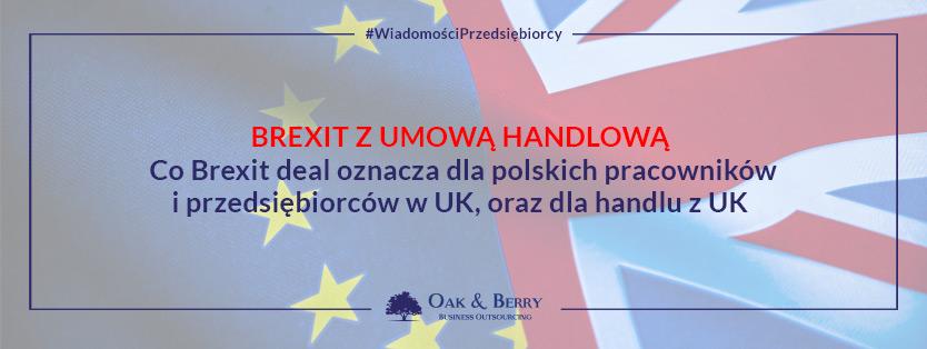 Brexit z umową handlową. Co Brexit deal oznacza dla polskich pracowników i przedsiębiorców w UK oraz dla handlu z UK?