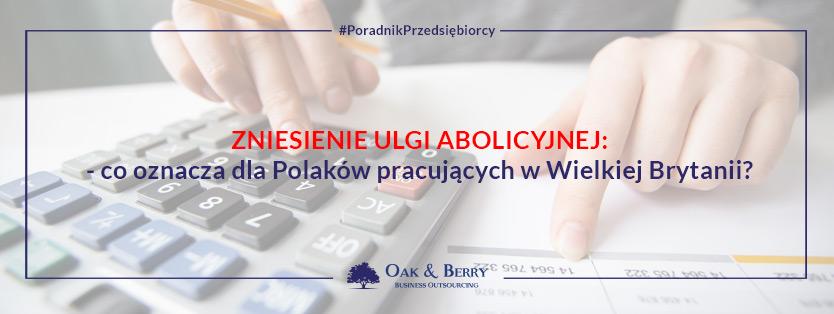 Zniesienie ulgi abolicyjnej – co oznacza dla Polaków pracujących w Wielkiej Brytanii?